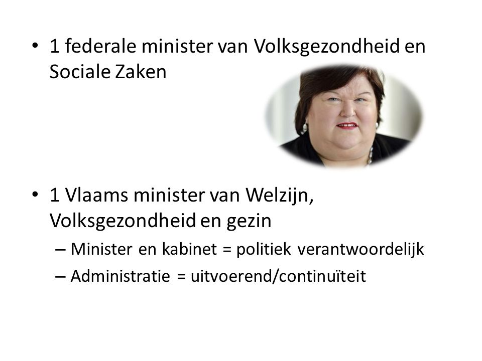 1 federale minister van Volksgezondheid en Sociale Zaken