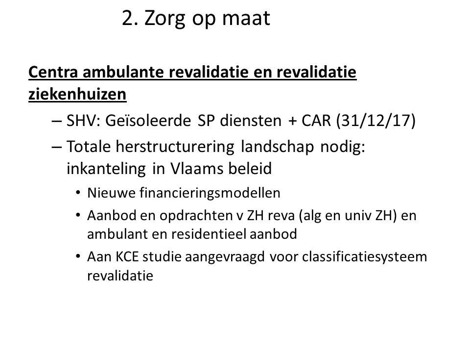 2. Zorg op maat Centra ambulante revalidatie en revalidatie ziekenhuizen. SHV: Geïsoleerde SP diensten + CAR (31/12/17)