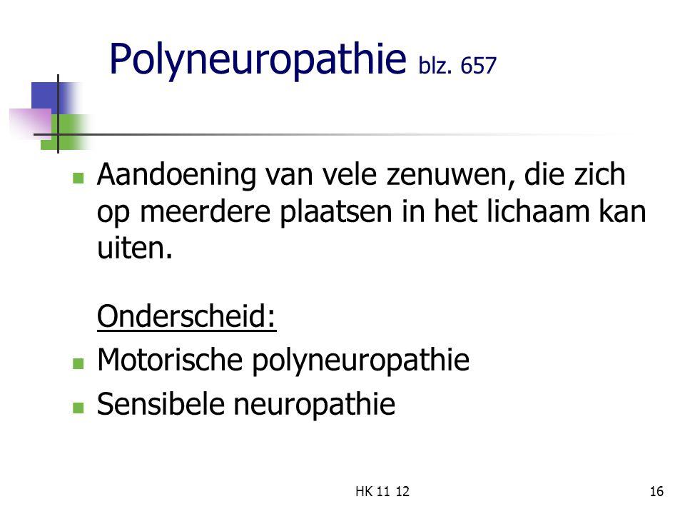 Polyneuropathie blz. 657 Aandoening van vele zenuwen, die zich op meerdere plaatsen in het lichaam kan uiten.