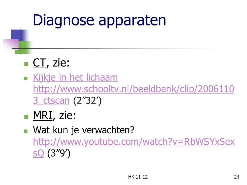 Diagnose apparaten CT, zie: MRI, zie: