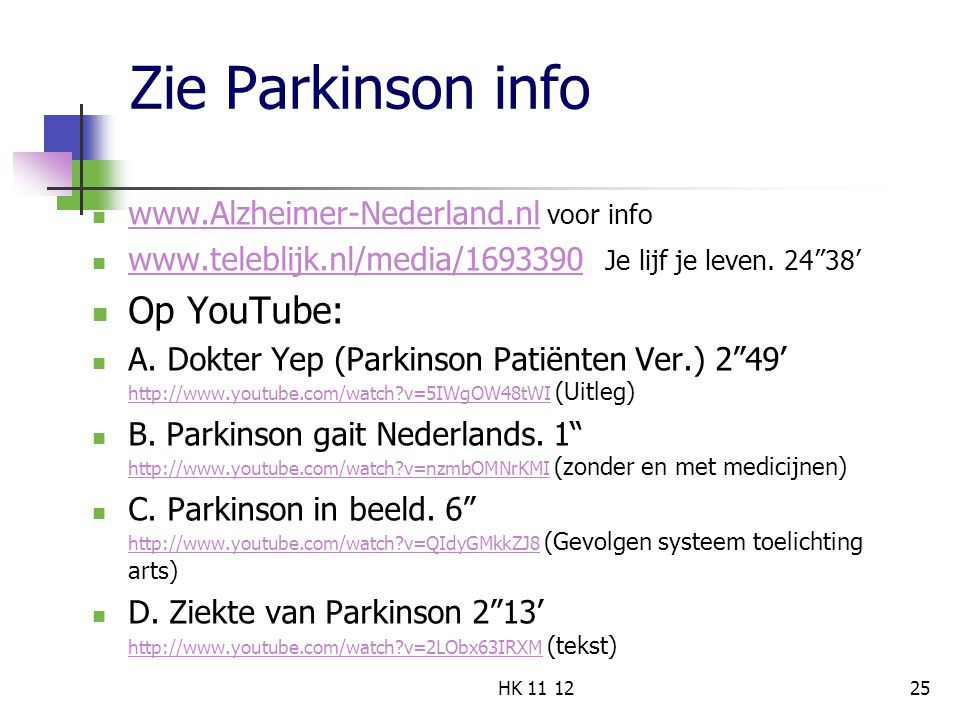 Zie Parkinson info Op YouTube: www.Alzheimer-Nederland.nl voor info