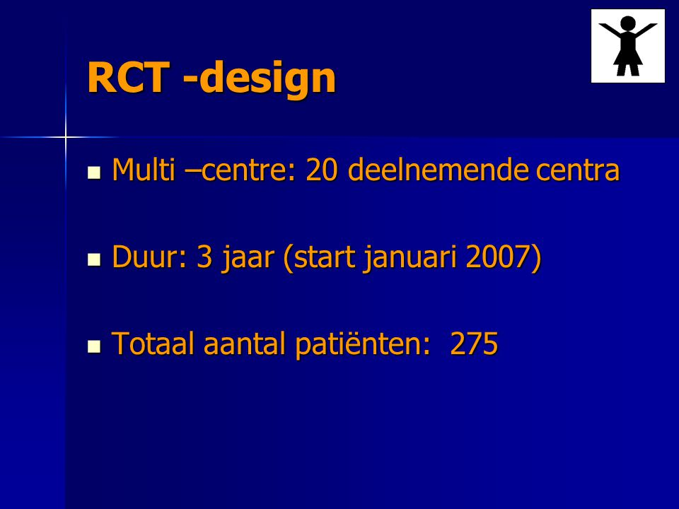 RCT -design Multi –centre: 20 deelnemende centra