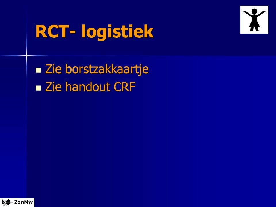 RCT- logistiek Zie borstzakkaartje Zie handout CRF