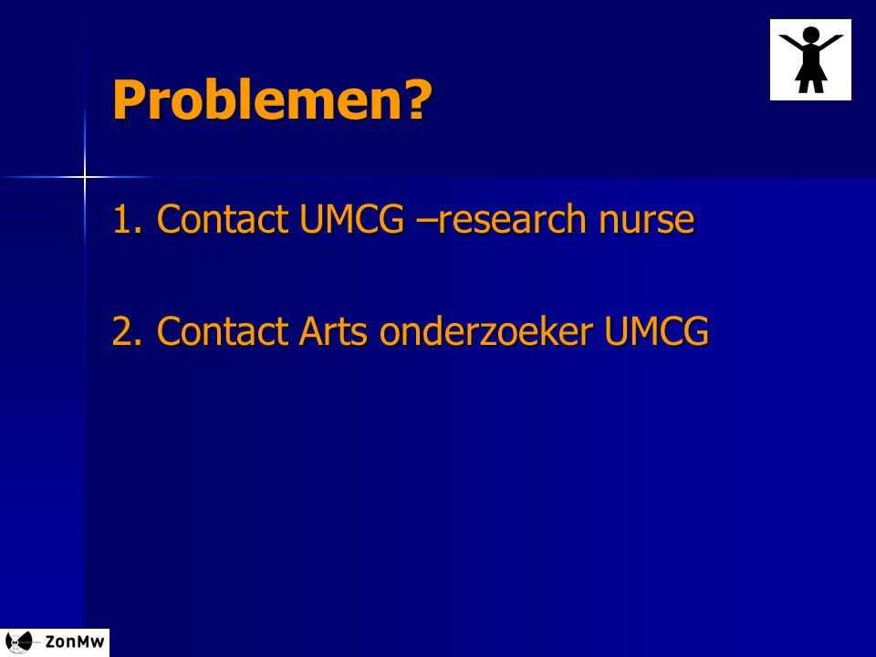 Problemen 1. Contact UMCG –research nurse