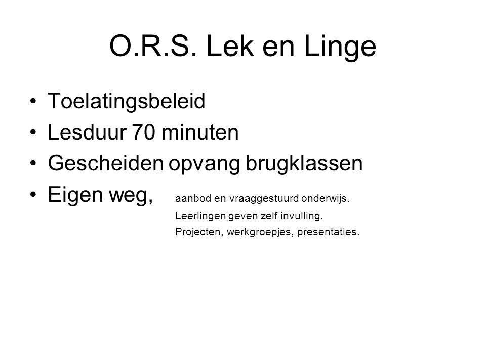 O.R.S. Lek en Linge Toelatingsbeleid Lesduur 70 minuten