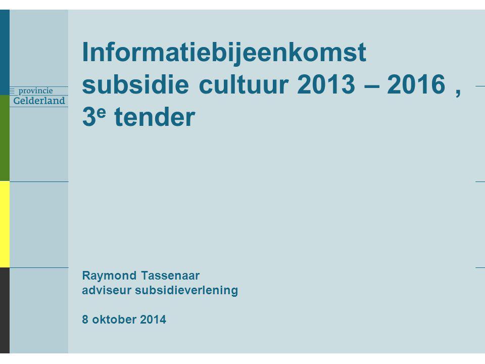 Informatiebijeenkomst subsidie cultuur 2013 – 2016 , 3e tender Raymond Tassenaar adviseur subsidieverlening 8 oktober 2014