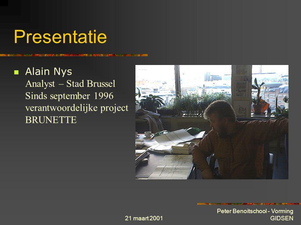 Presentatie Alain Nys Analyst – Stad Brussel Sinds september 1996 verantwoordelijke project BRUNETTE.