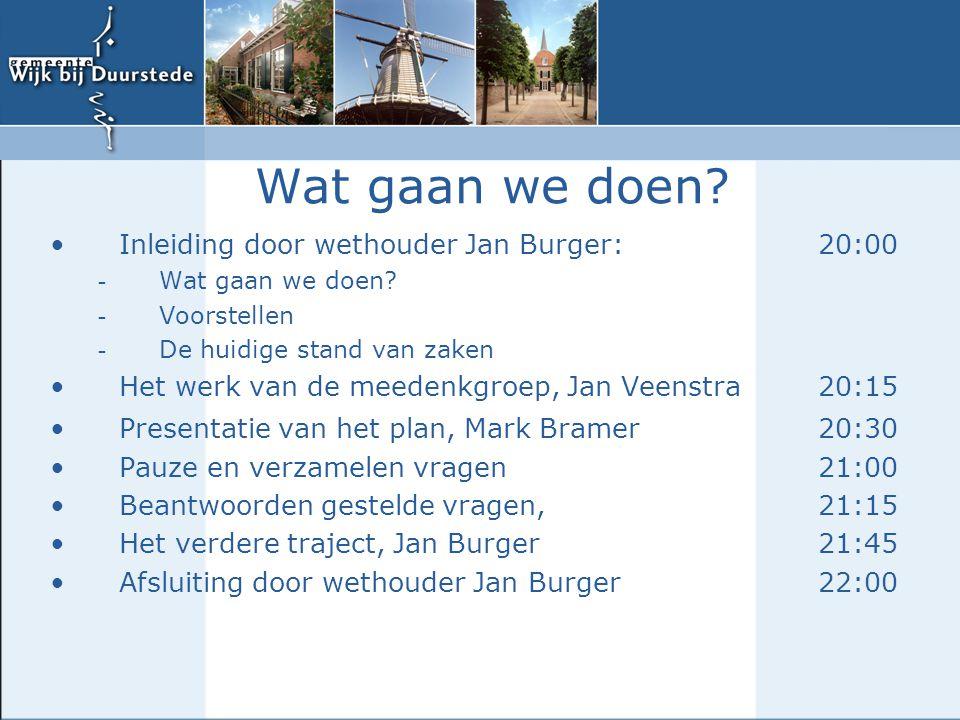 Wat gaan we doen Inleiding door wethouder Jan Burger: 20:00