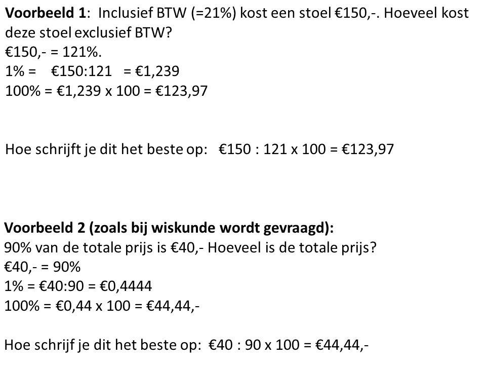 Voorbeeld 1: Inclusief BTW (=21%) kost een stoel €150,-