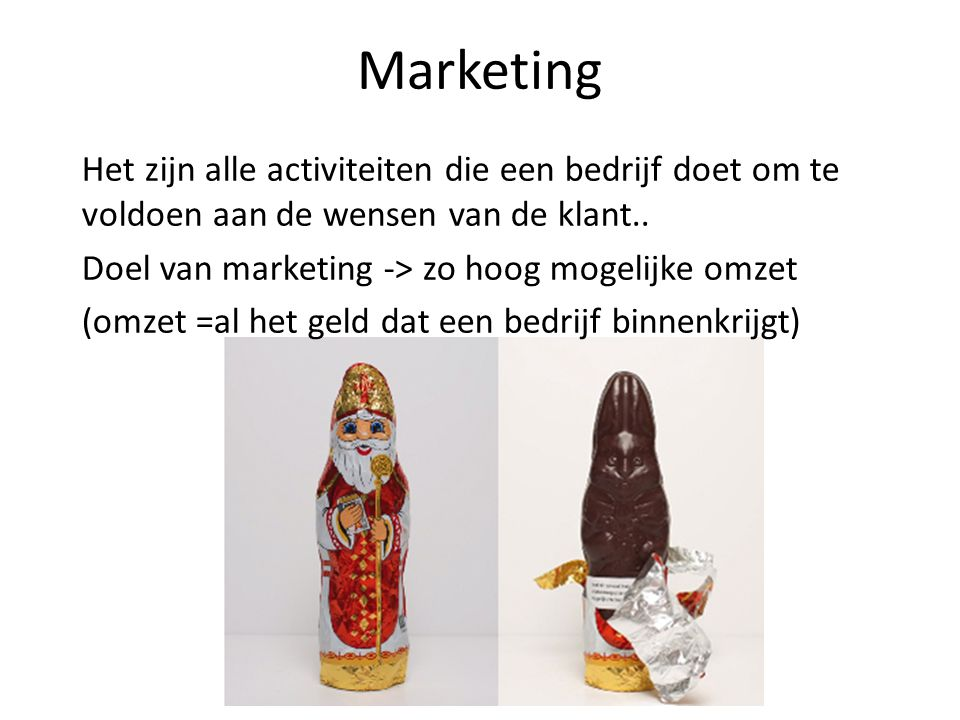 Marketing Het zijn alle activiteiten die een bedrijf doet om te voldoen aan de wensen van de klant..