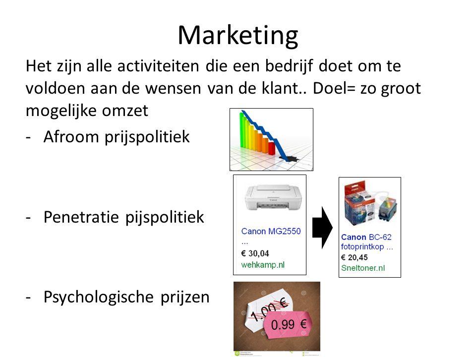 Marketing Het zijn alle activiteiten die een bedrijf doet om te voldoen aan de wensen van de klant.. Doel= zo groot mogelijke omzet.