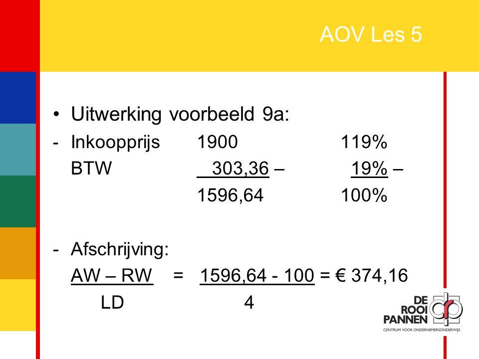 AOV Les 5 Uitwerking voorbeeld 9a: BTW 303,36 – 19% – 1596,64 100%