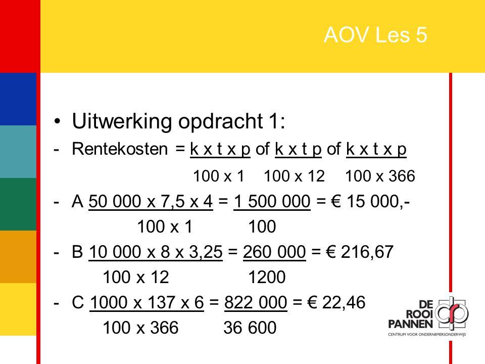 AOV Les 5 Uitwerking opdracht 1: 100 x 1 100 x 12 100 x 366