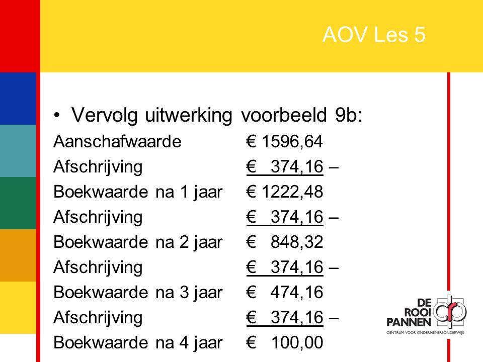 AOV Les 5 Vervolg uitwerking voorbeeld 9b: Aanschafwaarde € 1596,64
