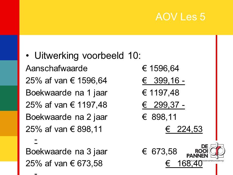AOV Les 5 Uitwerking voorbeeld 10: Aanschafwaarde € 1596,64