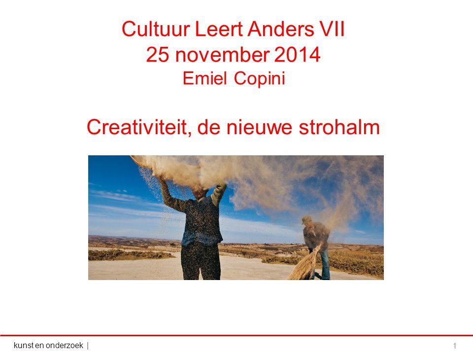 Cultuur Leert Anders VII 25 november 2014 Emiel Copini Creativiteit, de nieuwe strohalm