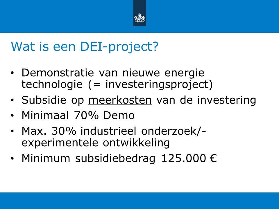 Wat is een DEI-project Demonstratie van nieuwe energie technologie (= investeringsproject) Subsidie op meerkosten van de investering.
