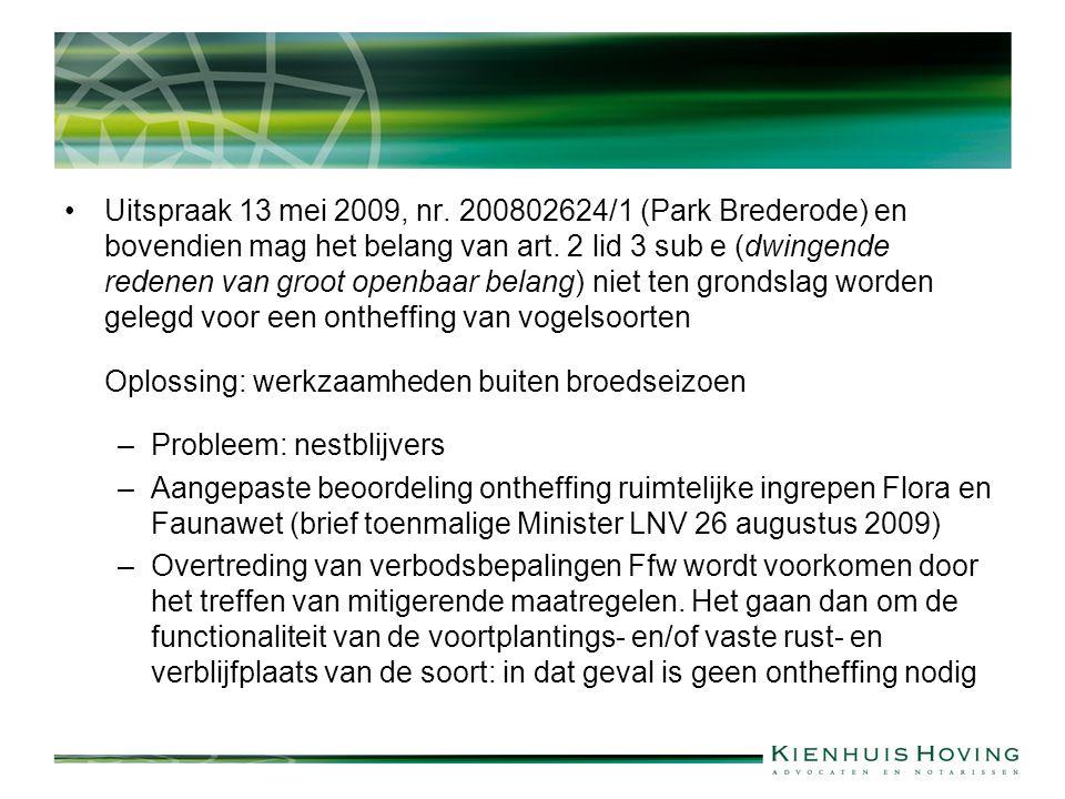 Uitspraak 13 mei 2009, nr. 200802624/1 (Park Brederode) en bovendien mag het belang van art. 2 lid 3 sub e (dwingende redenen van groot openbaar belang) niet ten grondslag worden gelegd voor een ontheffing van vogelsoorten