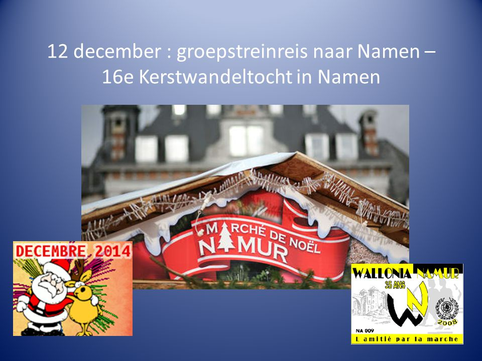12 december : groepstreinreis naar Namen – 16e Kerstwandeltocht in Namen