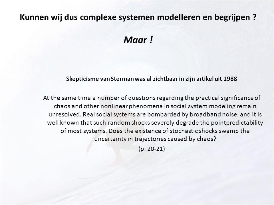 Kunnen wij dus complexe systemen modelleren en begrijpen Maar !