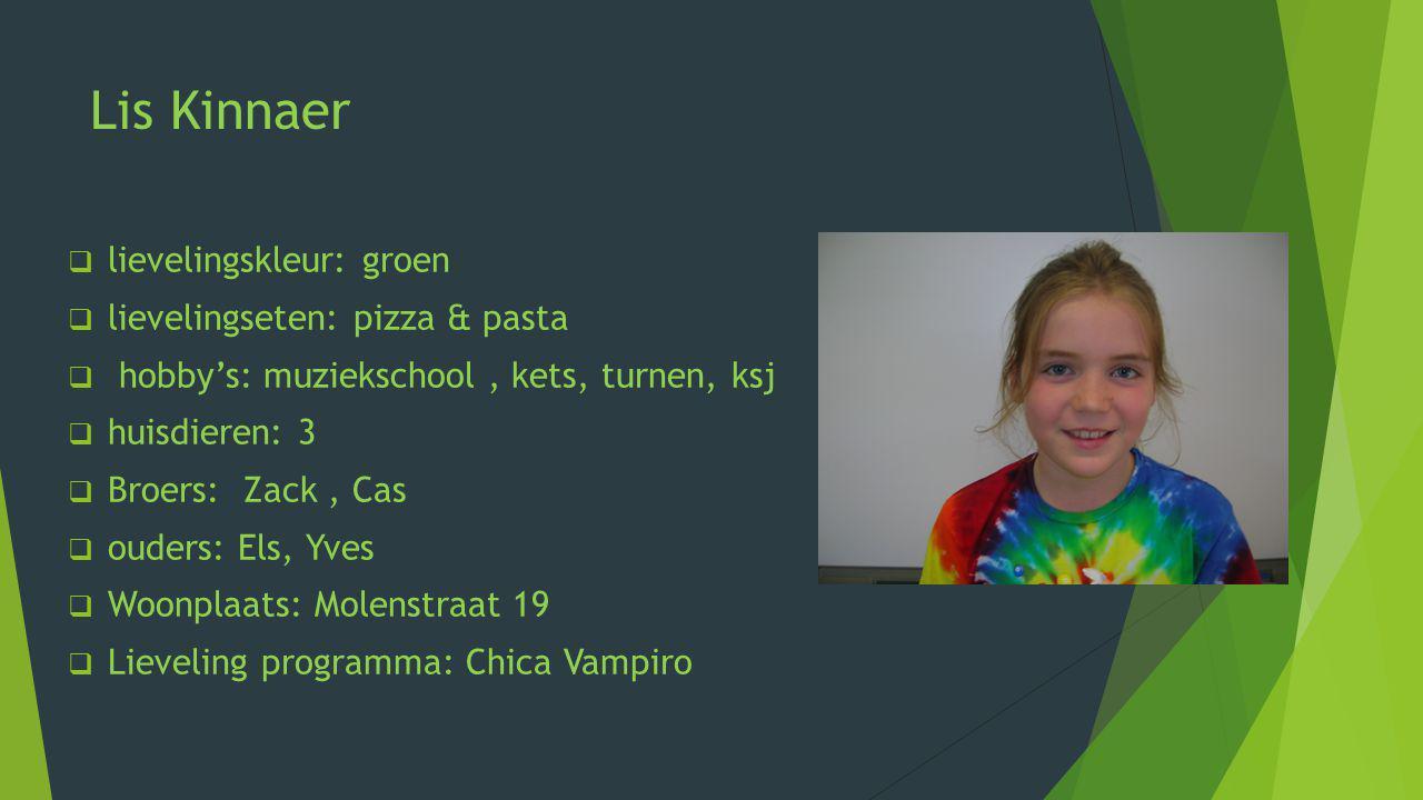 Lis Kinnaer lievelingskleur: groen lievelingseten: pizza & pasta