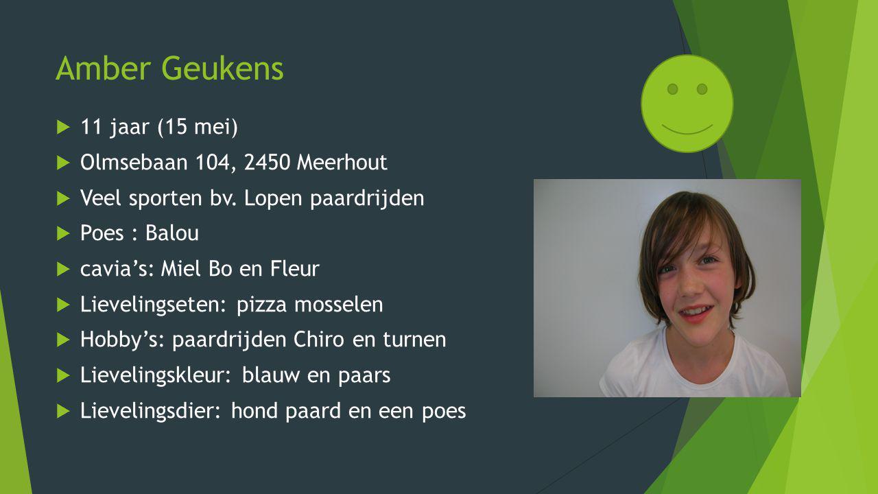 Amber Geukens 11 jaar (15 mei) Olmsebaan 104, 2450 Meerhout