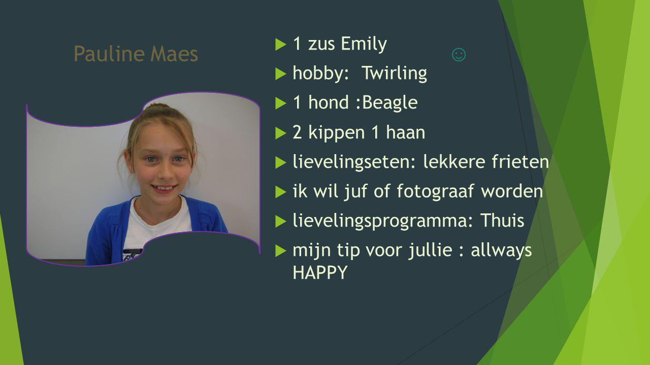 Pauline Maes ☺ 1 zus Emily hobby: Twirling 1 hond :Beagle