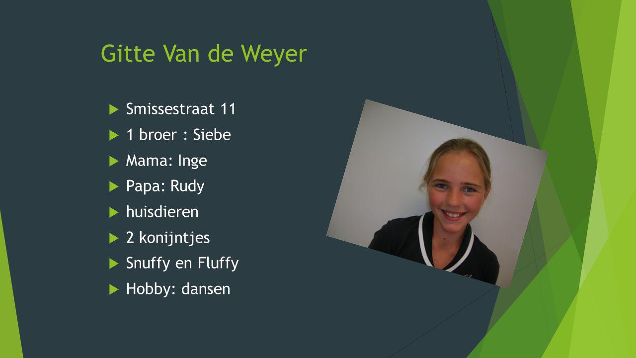 Gitte Van de Weyer Smissestraat 11 1 broer : Siebe Mama: Inge
