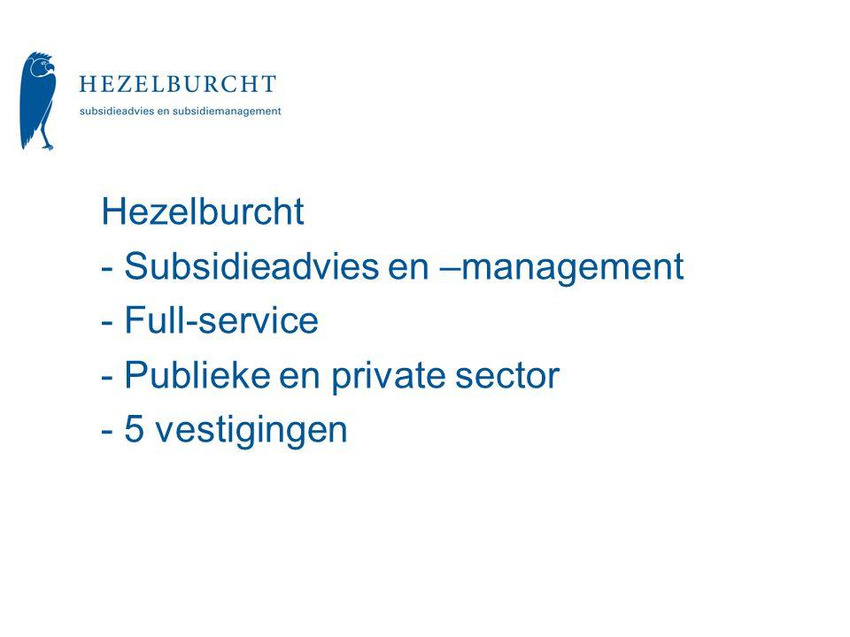 Hezelburcht Subsidieadvies en –management Full-service Publieke en private sector - 5 vestigingen