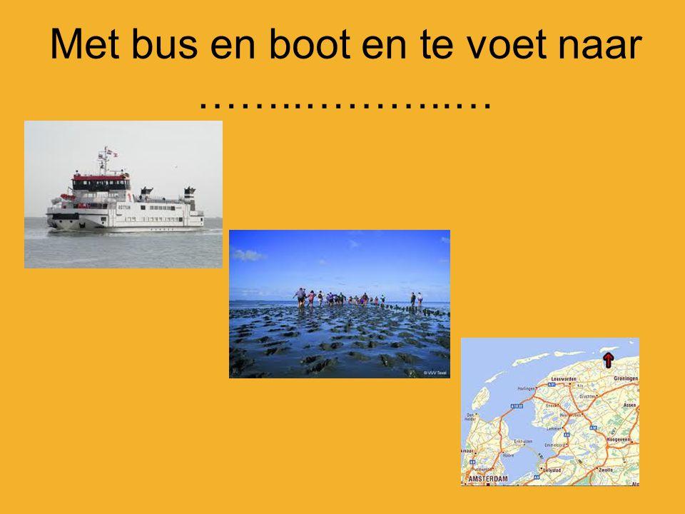 Met bus en boot en te voet naar ……..………..…