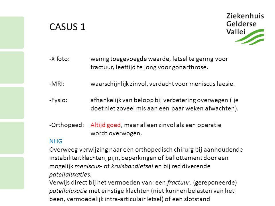 CASUS 1 X foto: weinig toegevoegde waarde, letsel te gering voor fractuur, leeftijd te jong voor gonarthrose.