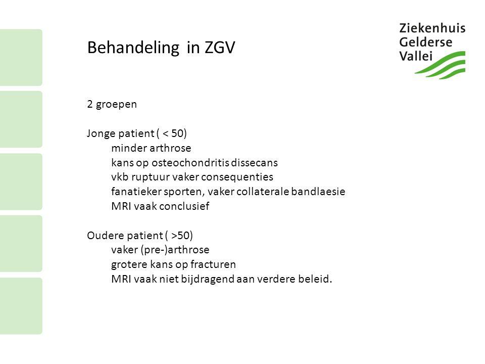 Behandeling in ZGV 2 groepen Jonge patient ( < 50) minder arthrose