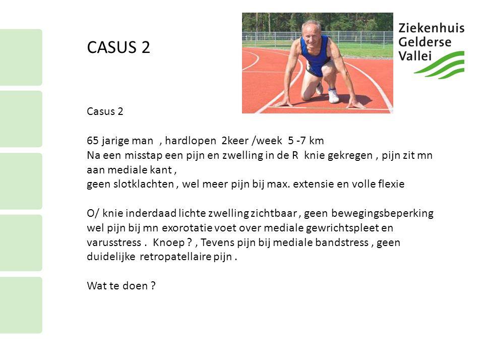 CASUS 2 Casus 2 65 jarige man , hardlopen 2keer /week 5 -7 km