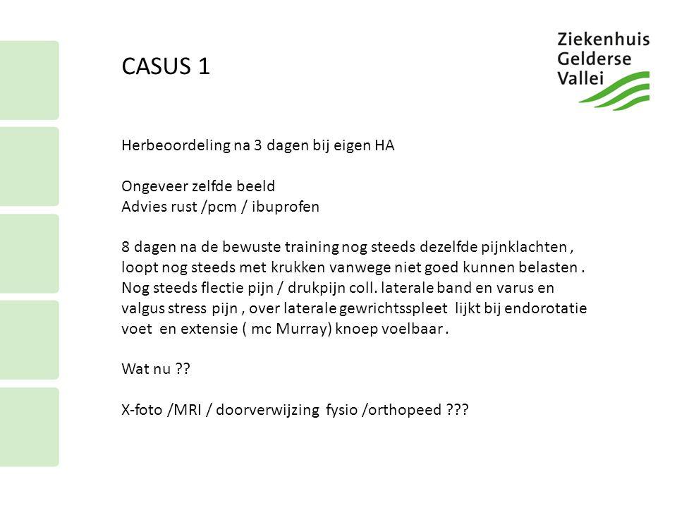 CASUS 1 Herbeoordeling na 3 dagen bij eigen HA Ongeveer zelfde beeld