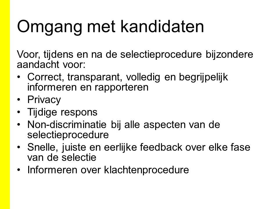 Omgang met kandidaten Voor, tijdens en na de selectieprocedure bijzondere aandacht voor: