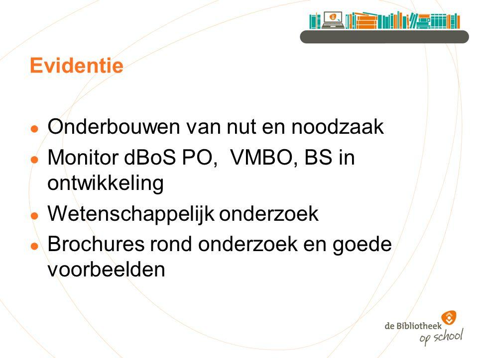 Evidentie Onderbouwen van nut en noodzaak. Monitor dBoS PO, VMBO, BS in ontwikkeling. Wetenschappelijk onderzoek.
