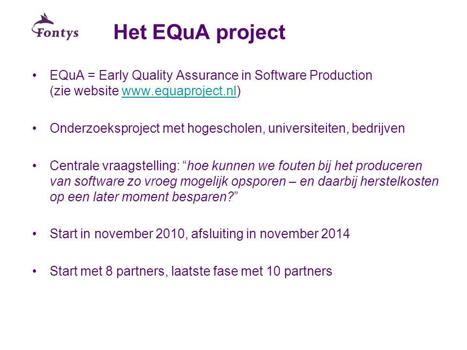 Het EQuA project EQuA = Early Quality Assurance in Software Production (zie website www.equaproject.nl)