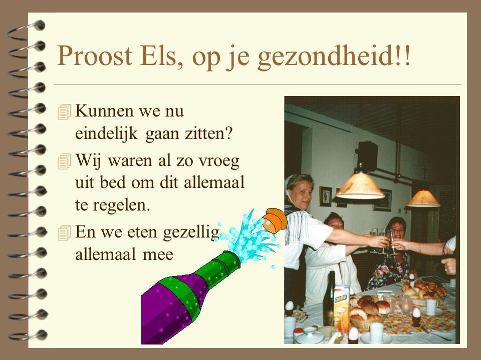 Proost Els, op je gezondheid!!