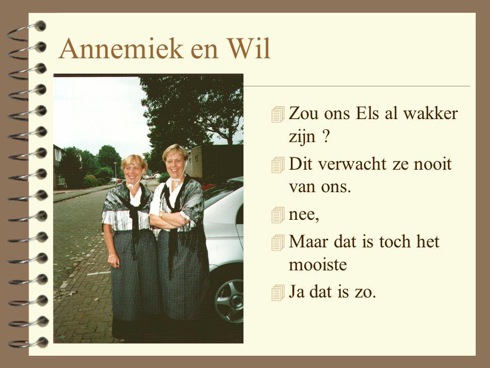 Annemiek en Wil Zou ons Els al wakker zijn