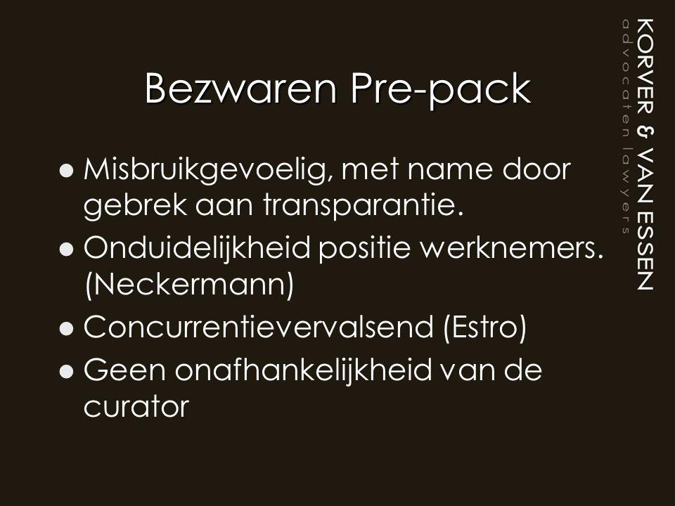 Bezwaren Pre-pack Misbruikgevoelig, met name door gebrek aan transparantie. Onduidelijkheid positie werknemers. (Neckermann)