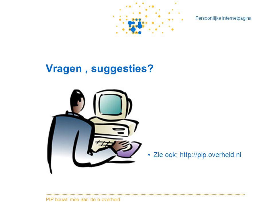 Vragen , suggesties Zie ook: http://pip.overheid.nl