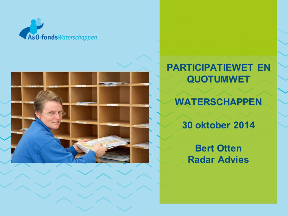 PARTICIPATIEWET EN QUOTUMWET WATERSCHAPPEN 30 oktober 2014 Bert Otten Radar Advies