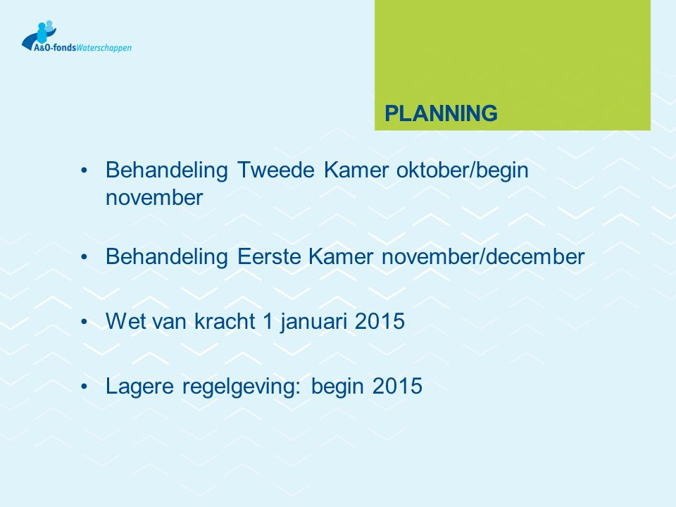 Planning Behandeling Tweede Kamer oktober/begin november. Behandeling Eerste Kamer november/december.