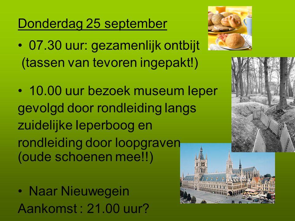 Donderdag 25 september 07.30 uur: gezamenlijk ontbijt. (tassen van tevoren ingepakt!) 10.00 uur bezoek museum Ieper.