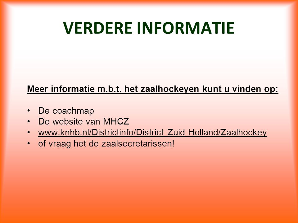VERDERE INFORMATIE Meer informatie m.b.t. het zaalhockeyen kunt u vinden op: De coachmap. De website van MHCZ.