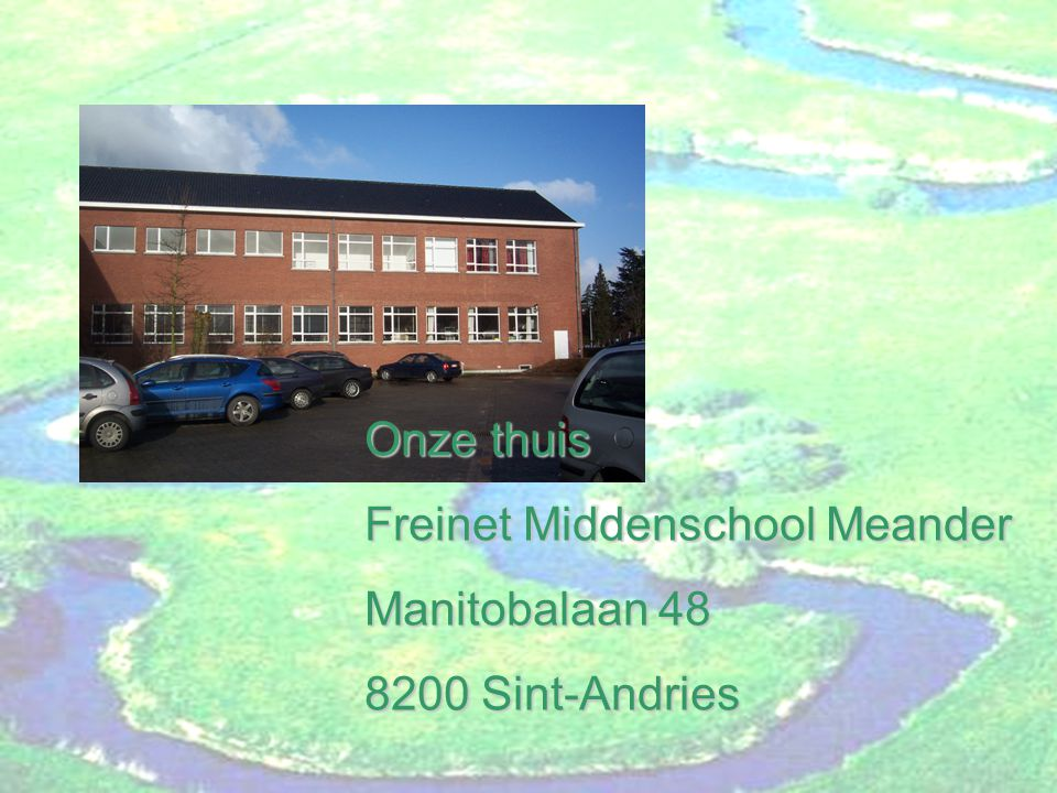 Onze thuis Freinet Middenschool Meander Manitobalaan 48 8200 Sint-Andries