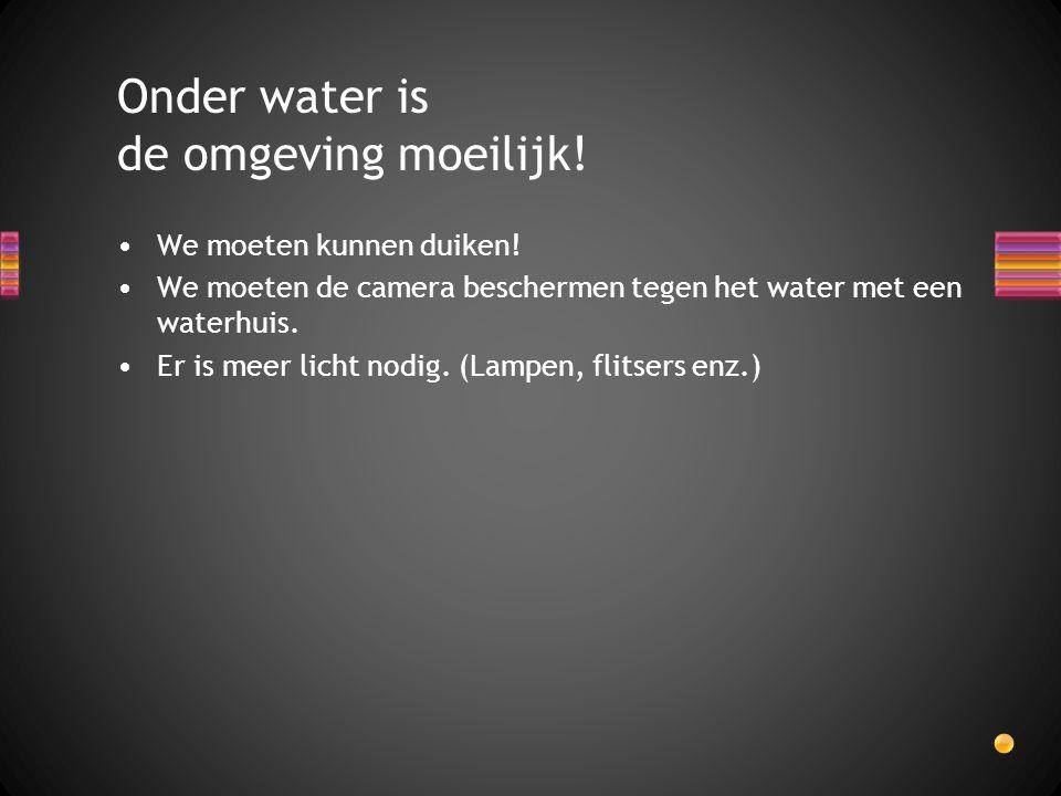 Onder water is de omgeving moeilijk!