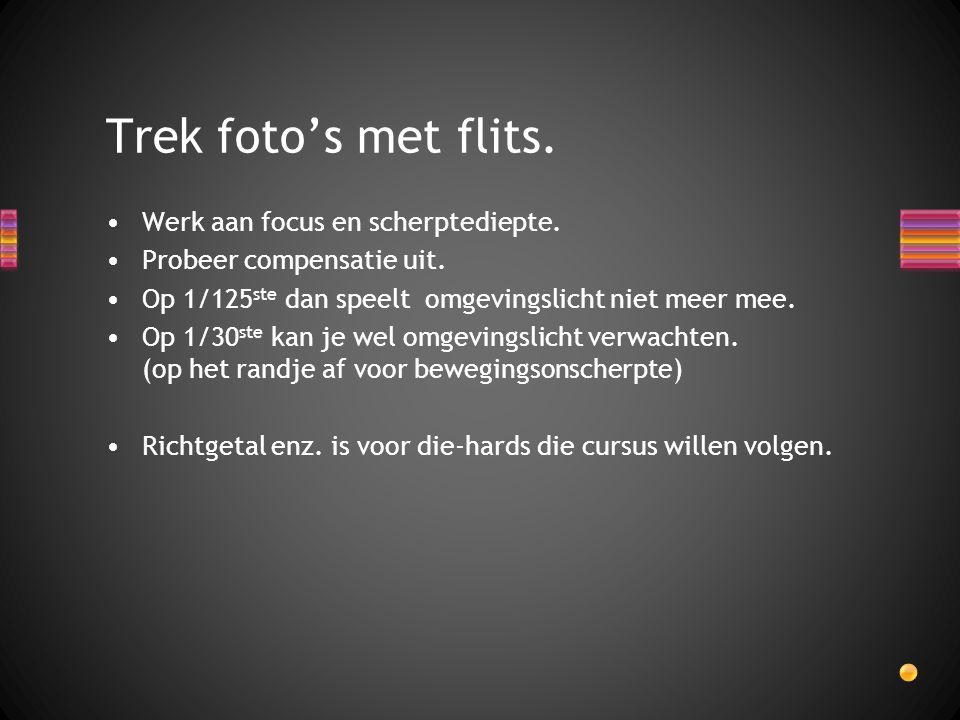 Trek foto's met flits. Werk aan focus en scherptediepte.