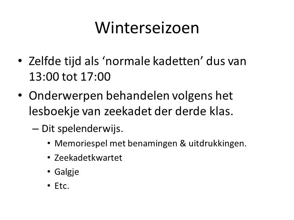 Winterseizoen Zelfde tijd als 'normale kadetten' dus van 13:00 tot 17:00. Onderwerpen behandelen volgens het lesboekje van zeekadet der derde klas.