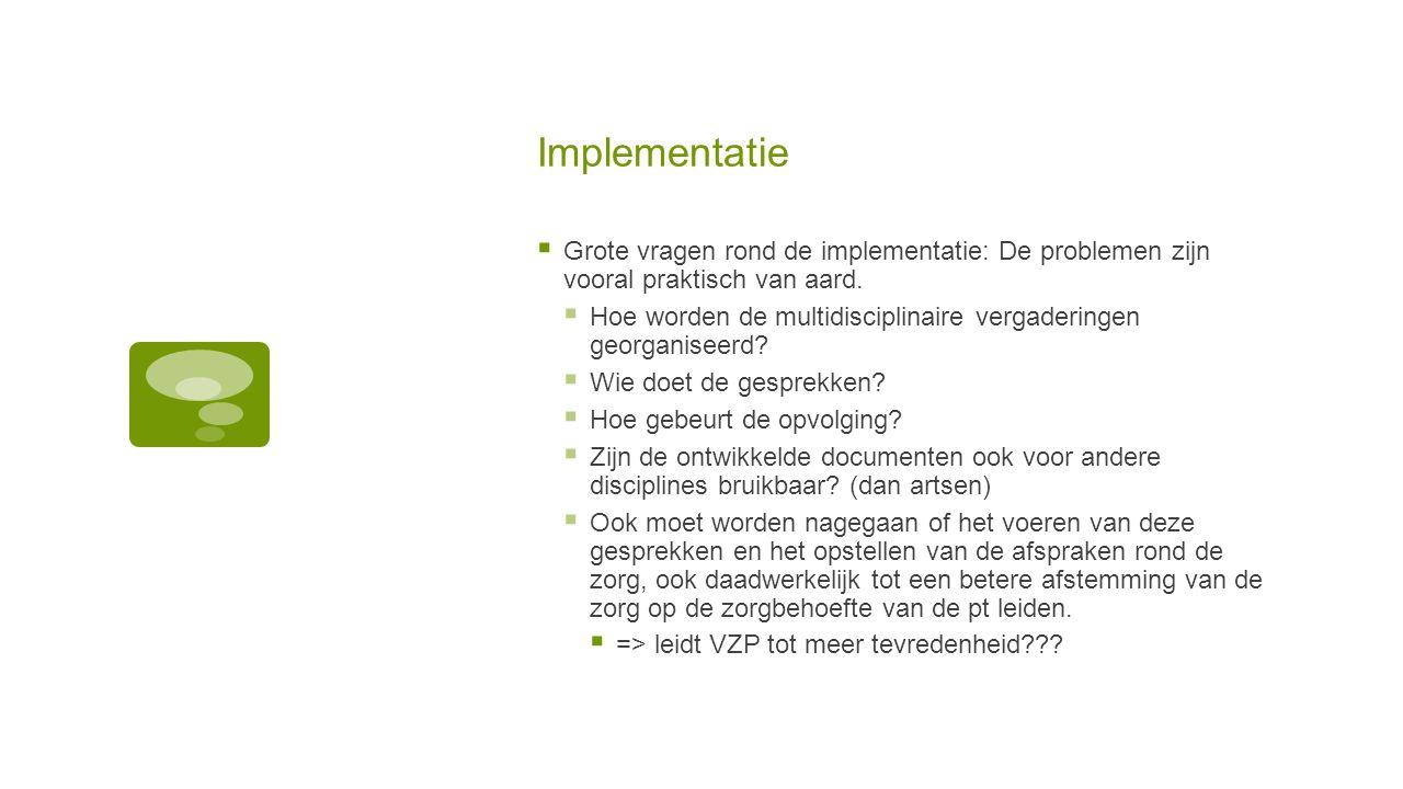 Implementatie Grote vragen rond de implementatie: De problemen zijn vooral praktisch van aard.